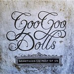 Goo Goo Dolls - Something For The Rest Of Us