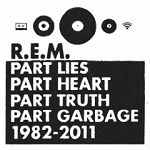 R.E.M. - Part Lies, Part Heart, Part Truth, Part Garbage, 1982-2011