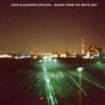 John Alexander Ericson - Songs From The White Sea