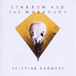 Sparrow And The Workshop - Spitting Daggers