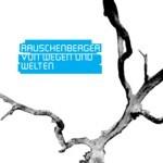 Rauschenberger - Von Wegen und Welten