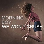 Morning Boy - We Won't Crush
