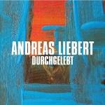 Andreas Liebert - Durchgelebt