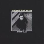 Benjamin Dean Wilson - Small Talk