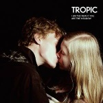 Tropic - I Am The Rain If You Are The Meadow