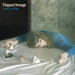 Tinpan Orange - Love Is A Dog