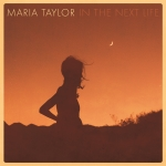 Maria Taylor - In The Next Life