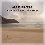 Max Prosa - Keiner kämpft für mehr