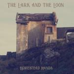 The Lark And The Loon - Homestead Hands