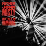 Father John Misty - Off-Key In Hamburg