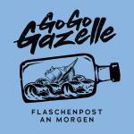 Go Go Gazelle - Flaschenpost an Morgen